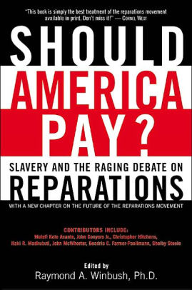 Should America Pay?: Slavery and the Raging Debate on Reparations, by Raymond A. Wimbush